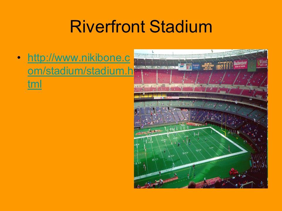 Riverfront Stadium http://www.nikibone.c om/stadium/stadium.h tmlhttp://www.nikibone.c om/stadium/stadium.h tml