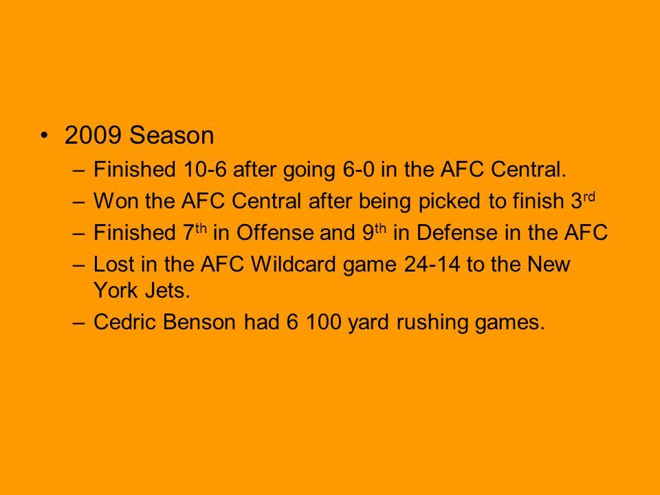 2009 Season –Finished 10-6 after going 6-0 in the AFC Central.