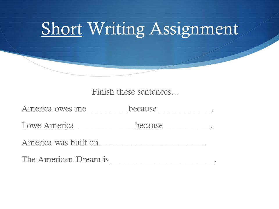 Short Writing Assignment Finish these sentences… America owes me _________ because ____________.
