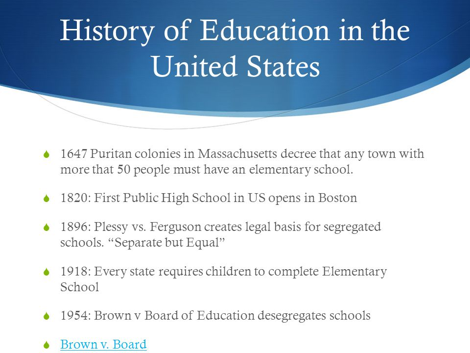 History of Education in the United States  1647 Puritan colonies in Massachusetts decree that any town with more that 50 people must have an elementary school.