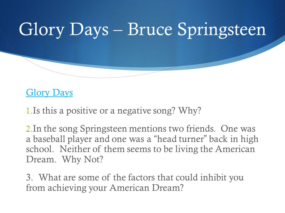 Glory Days – Bruce Springsteen Glory Days 1. Is this a positive or a negative song.
