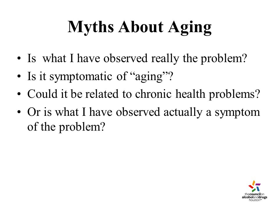 Myths About Aging Is what I have observed really the problem.