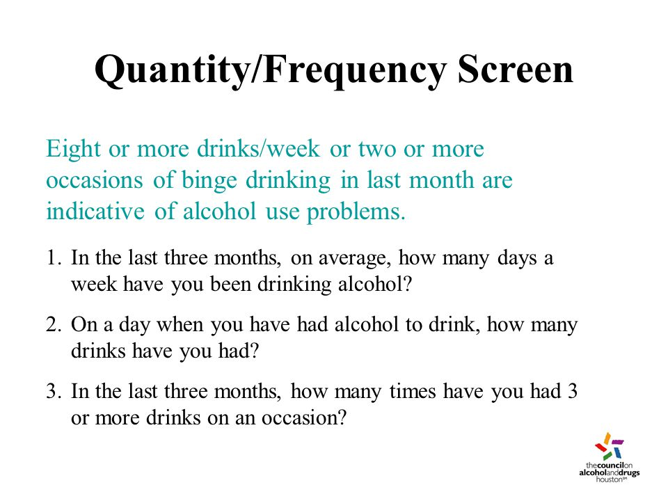 Quantity/Frequency Screen 1.In the last three months, on average, how many days a week have you been drinking alcohol.