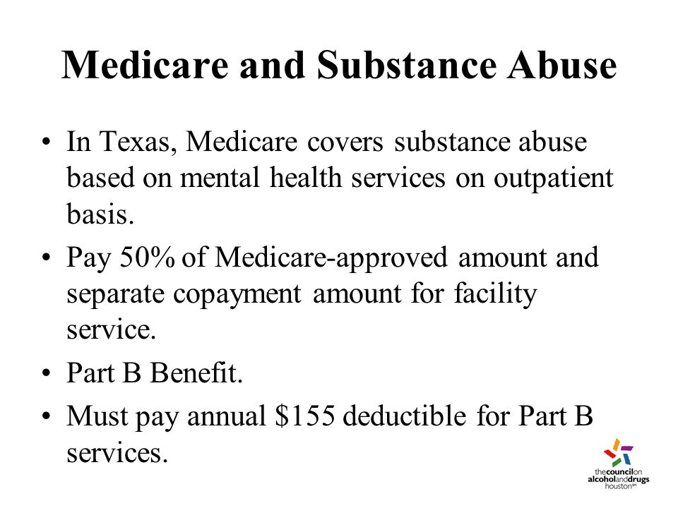 Medicare and Substance Abuse In Texas, Medicare covers substance abuse based on mental health services on outpatient basis.