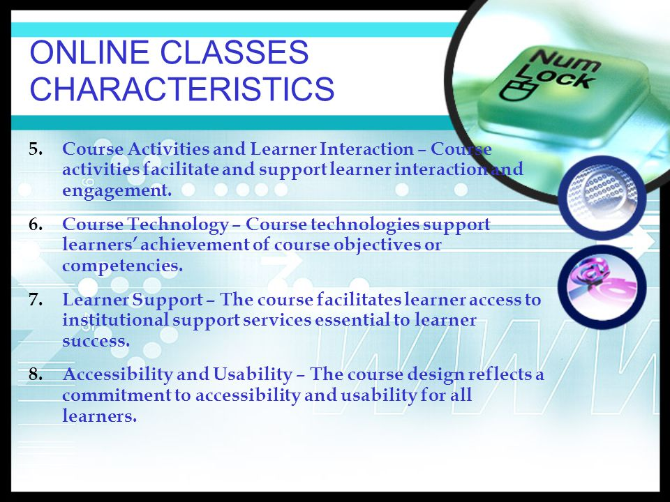 ONLINE CLASSES CHARACTERISTICS 5.Course Activities and Learner Interaction – Course activities facilitate and support learner interaction and engagement.