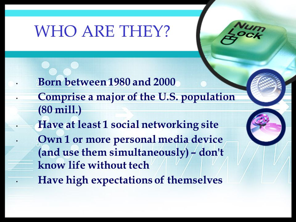 WHO ARE THEY. Born between 1980 and 2000 Comprise a major of the U.S.
