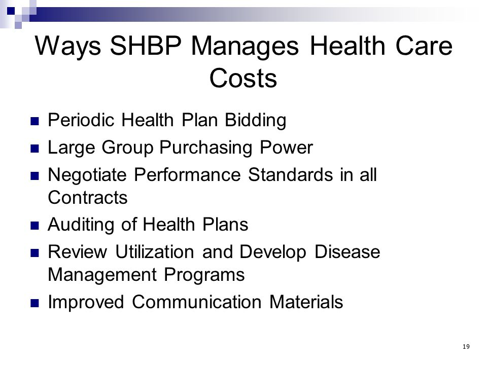 Ways SHBP Manages Health Care Costs Periodic Health Plan Bidding Large Group Purchasing Power Negotiate Performance Standards in all Contracts Auditing of Health Plans Review Utilization and Develop Disease Management Programs Improved Communication Materials 19