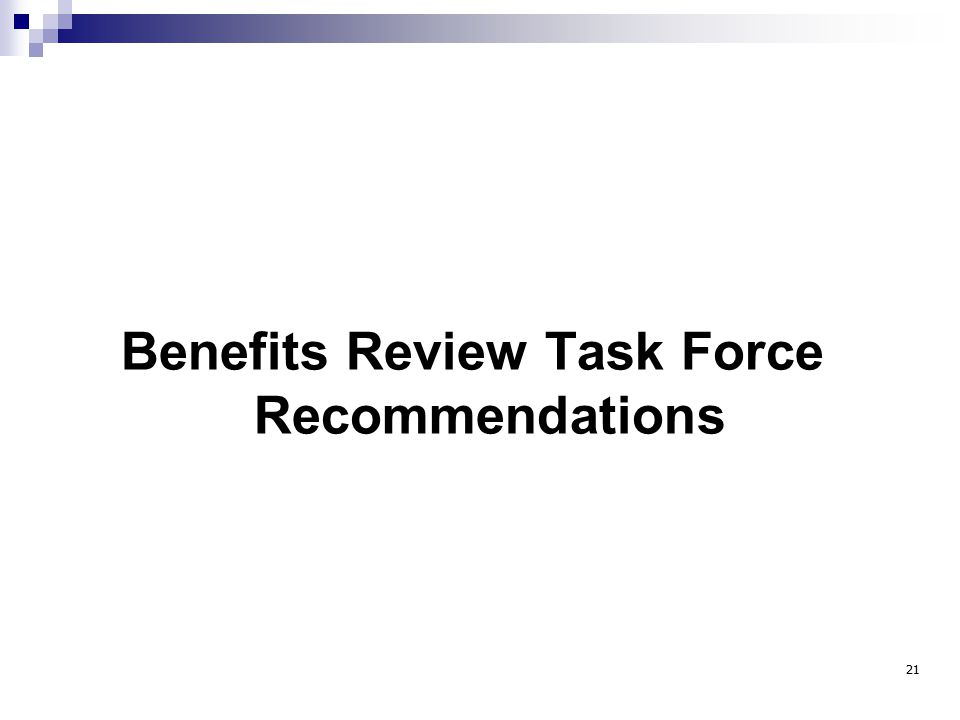Benefits Review Task Force Recommendations 21