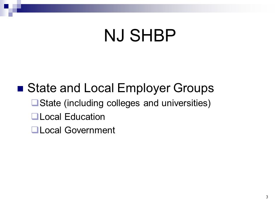 NJ SHBP State and Local Employer Groups  State (including colleges and universities)  Local Education  Local Government 3