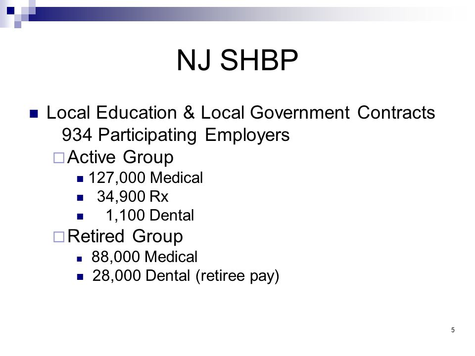 NJ SHBP Medical Plan Offerings (Active & Retired)  Traditional (Indemnity) – 128,000 total contracts  NJ PLUS (POS) – 160,500 contracts  HMOs – 76,000 Contracts Aetna Health Cigna HealthCare Oxford AmeriHealth Health Net 6