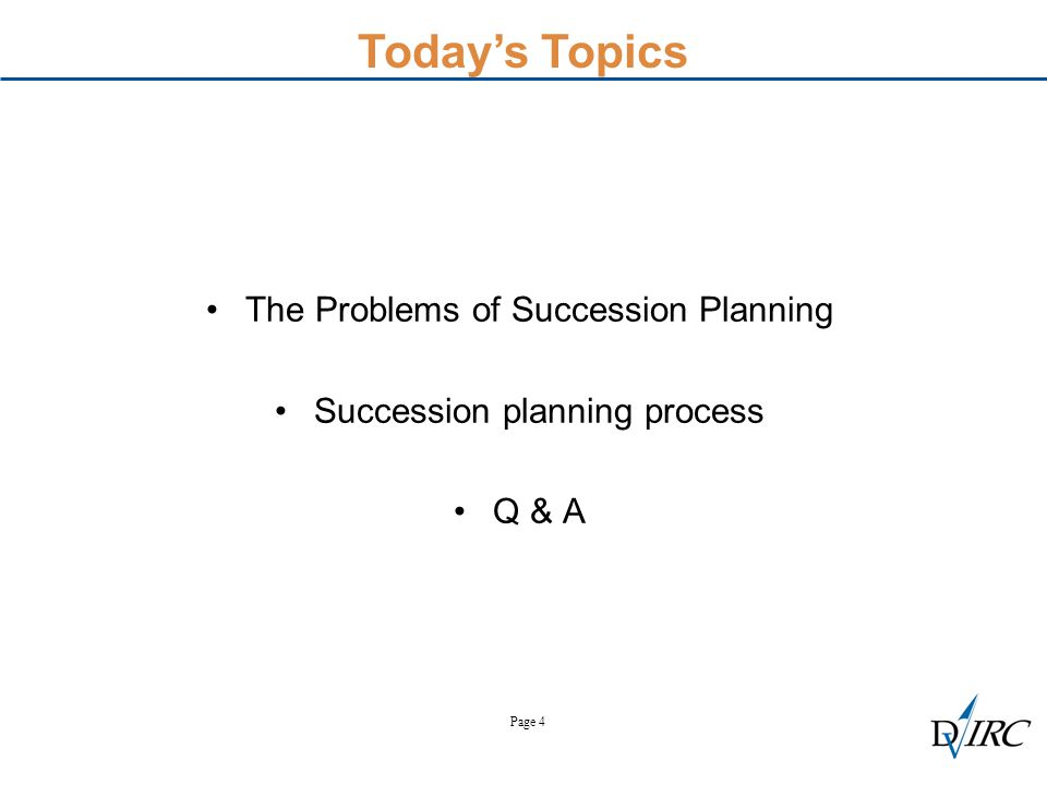 Page 4 The Problems of Succession Planning Succession planning process Q & A Today's Topics