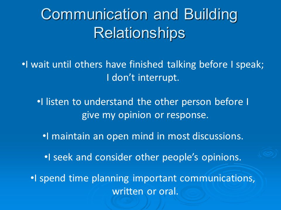 Communication and Building Relationships I wait until others have finished talking before I speak; I don't interrupt.