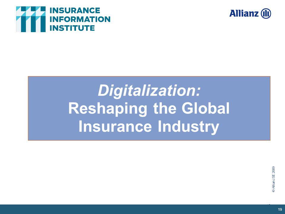 © Allianz SE 2009 19 Digitalization: Reshaping the Global Insurance Industry