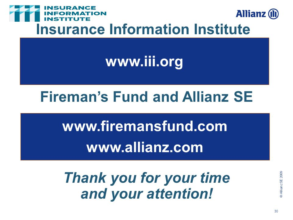 © Allianz SE 2009 30 www.iii.org Fireman's Fund and Allianz SE Thank you for your time and your attention.