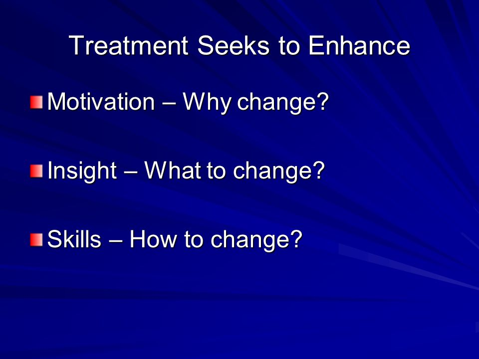 Treatment Seeks to Enhance Motivation – Why change.