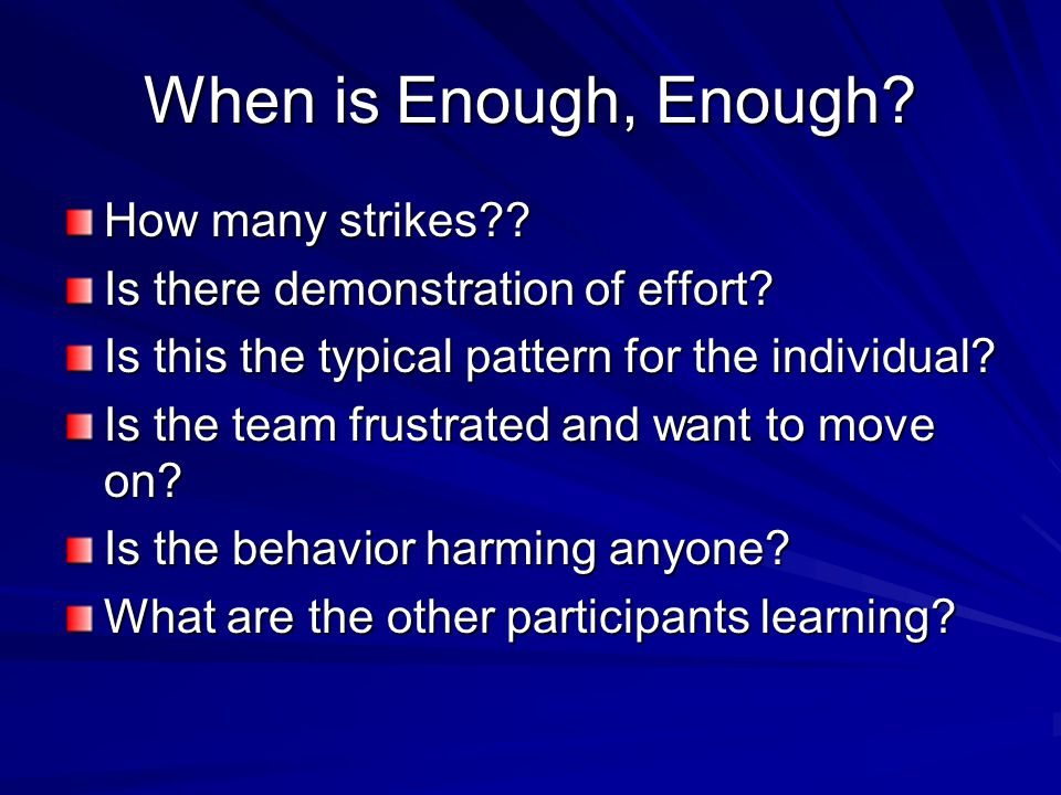 When is Enough, Enough. How many strikes . Is there demonstration of effort.