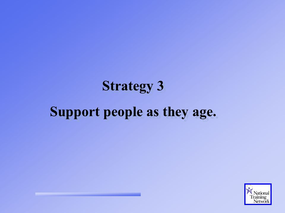 Strategy 3 Support people as they age. Strategy 3 Support people as they age.