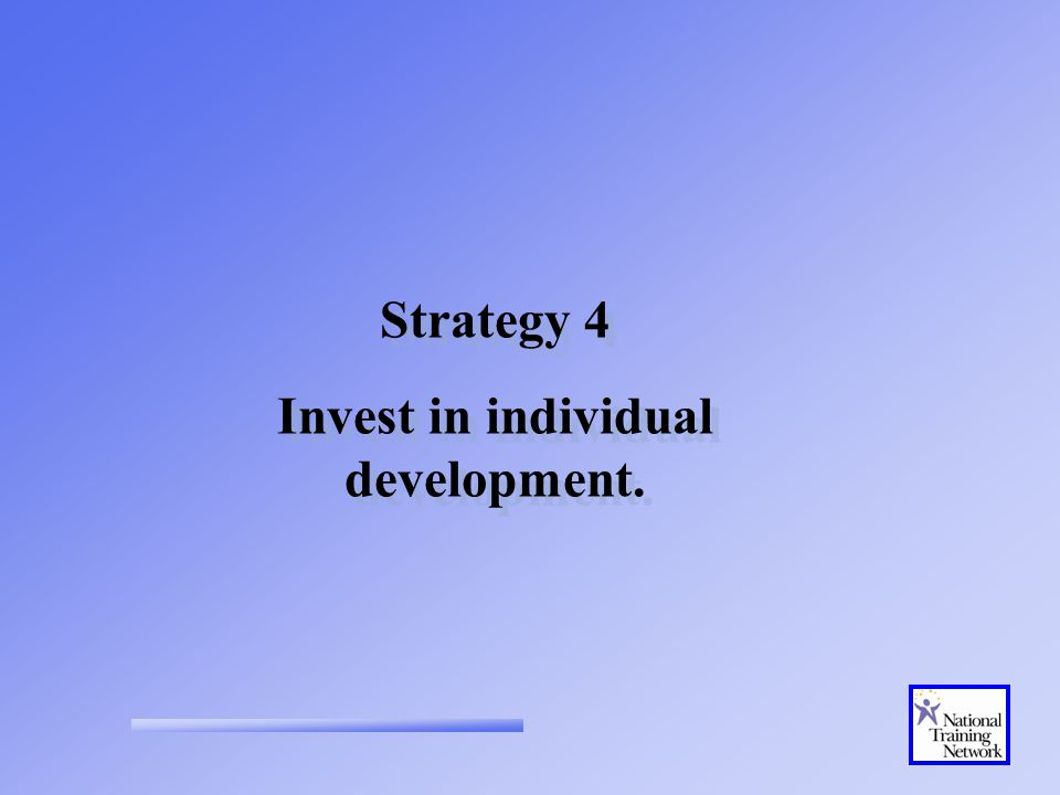 Strategy 4 Invest in individual development. Strategy 4 Invest in individual development.