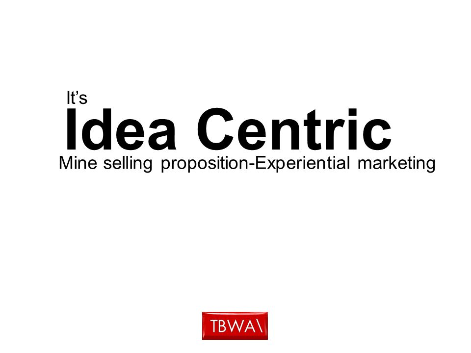 Idea Centric It's Mine selling proposition-Experiential marketing