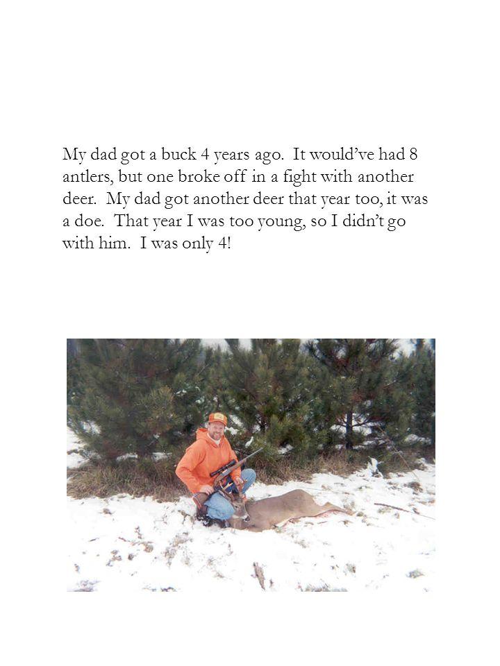 My dad got a buck 4 years ago.