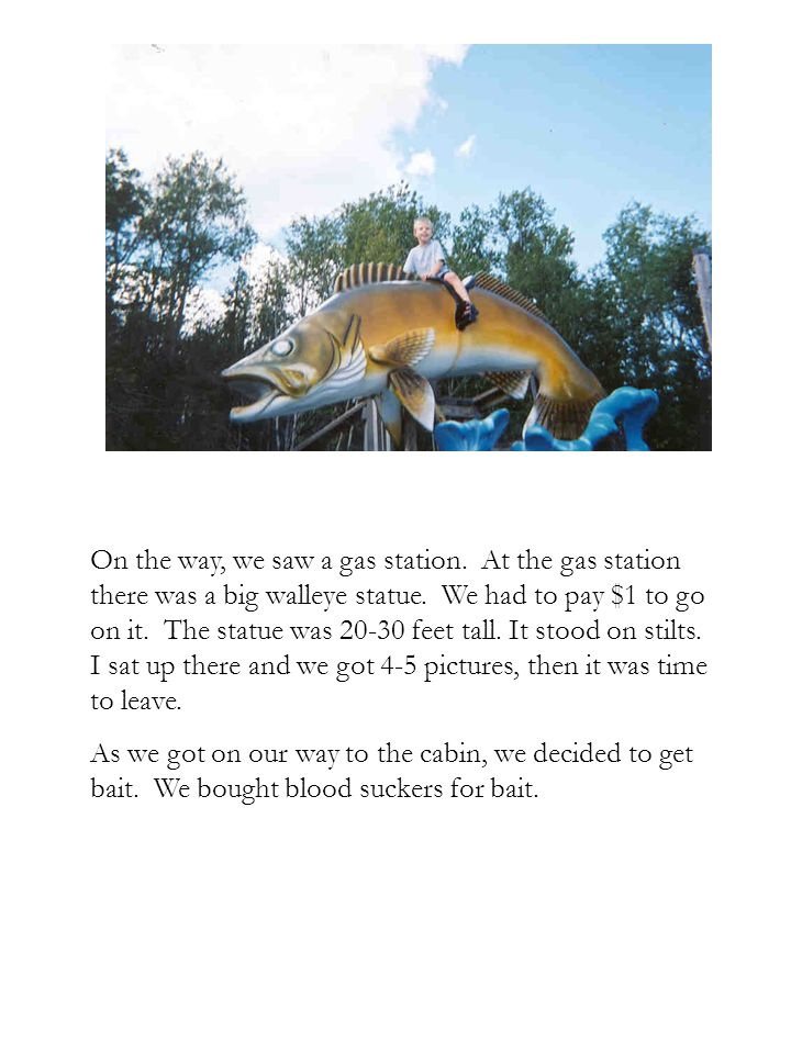 On the way, we saw a gas station. At the gas station there was a big walleye statue.