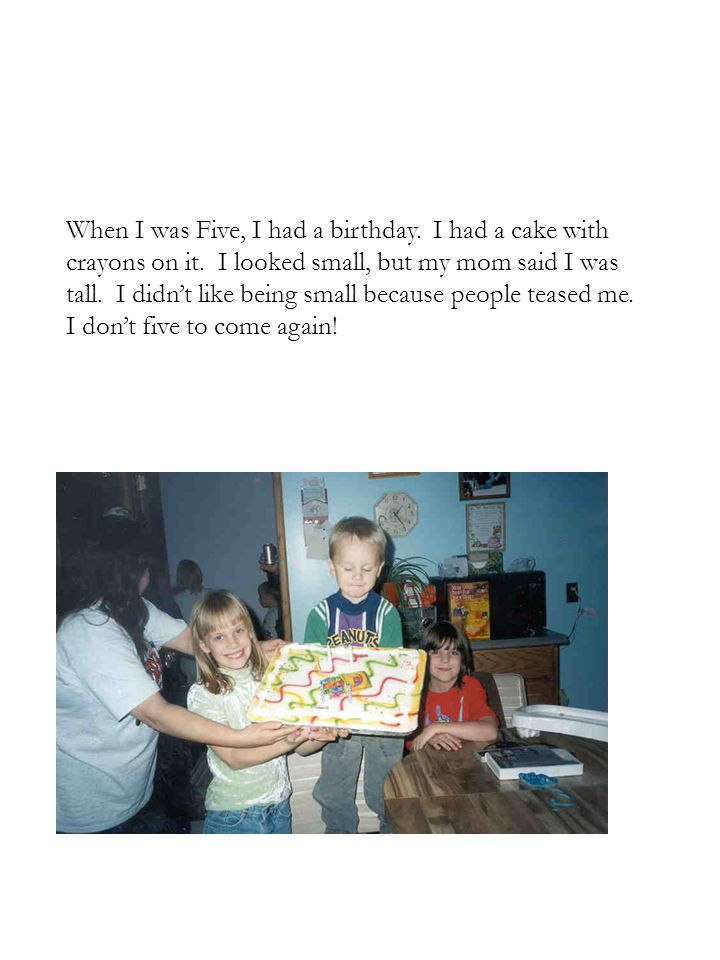 When I was Five, I had a birthday. I had a cake with crayons on it.