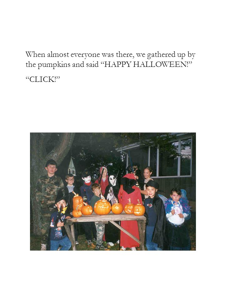 When almost everyone was there, we gathered up by the pumpkins and said HAPPY HALLOWEEN! CLICK!