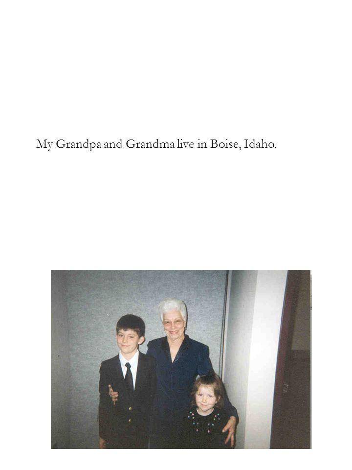 My Grandpa and Grandma live in Boise, Idaho.