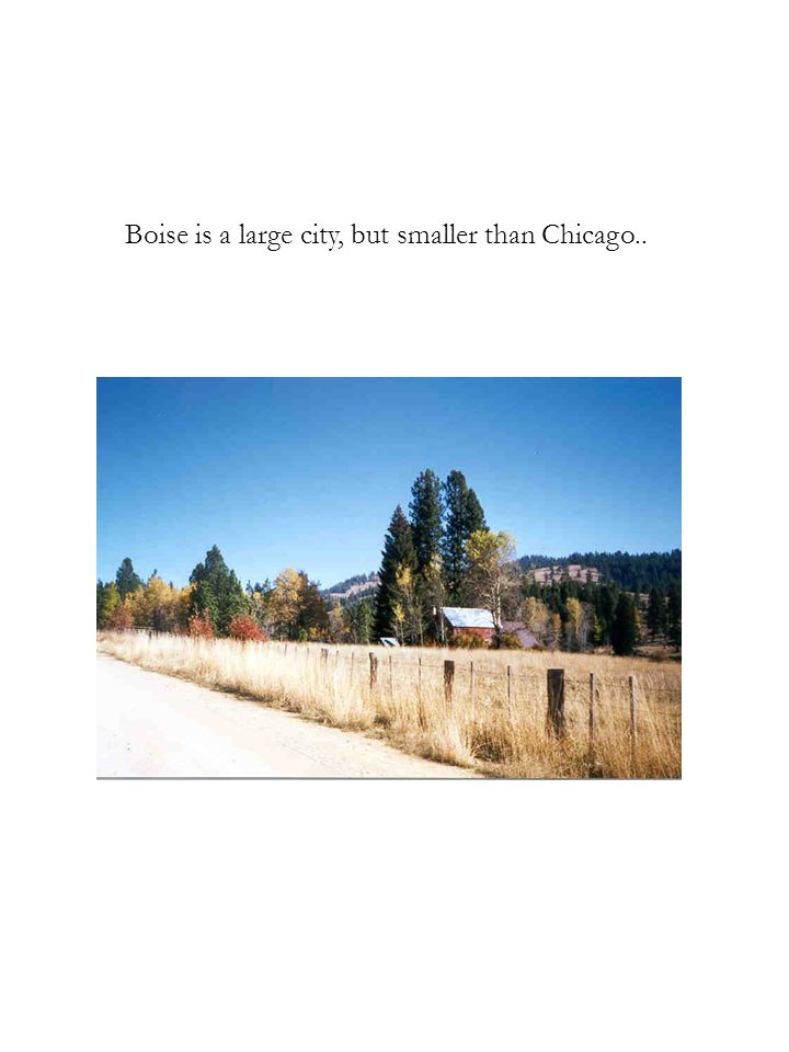 Boise is a large city, but smaller than Chicago..