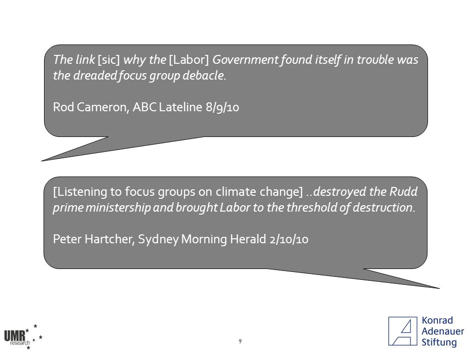 9 The link [sic] why the [Labor] Government found itself in trouble was the dreaded focus group debacle.