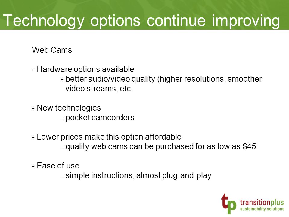 Web Cams - Hardware options available - better audio/video quality (higher resolutions, smoother video streams, etc.
