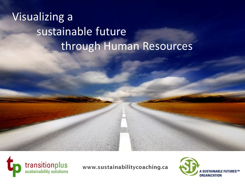 Visualizing a sustainable future through Human Resources www.sustainabilitycoaching.ca