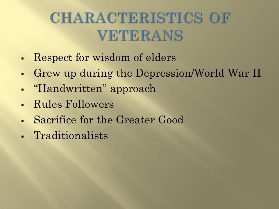 """ Respect for wisdom of elders  Grew up during the Depression/World War II  """"Handwritten"""" approach  Rules Followers  Sacrifice for the Greater Goo"""
