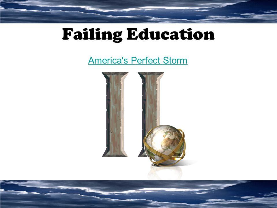 Failing Education America s Perfect Storm