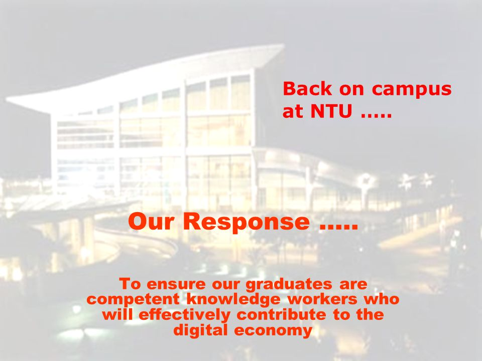 Back on campus at NTU …..Our Response …..