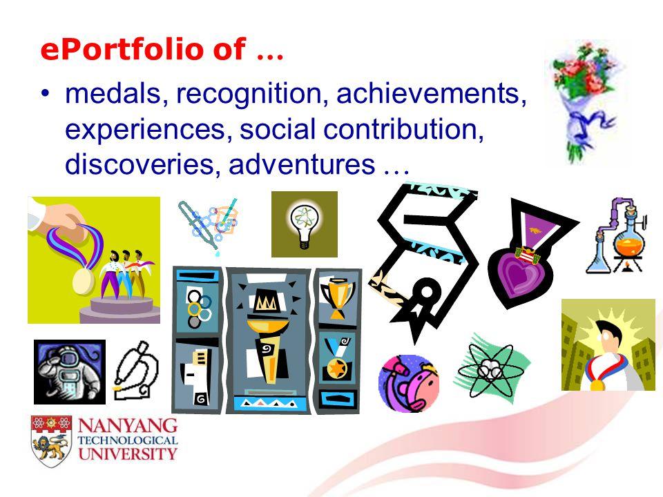 ePortfolio of … medals, recognition, achievements, experiences, social contribution, discoveries, adventures …