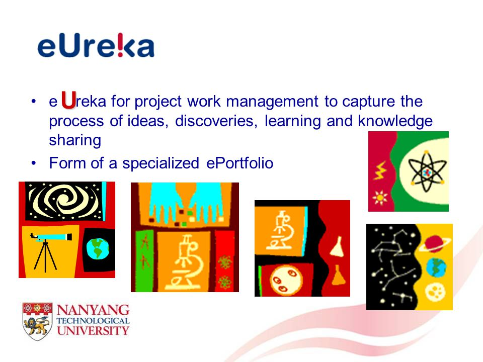 e reka for project work management to capture the process of ideas, discoveries, learning and knowledge sharing Form of a specialized ePortfolio U