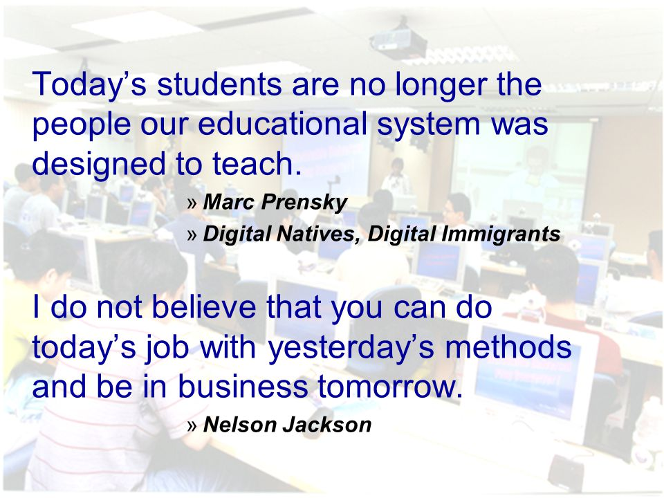 Today's students are no longer the people our educational system was designed to teach.