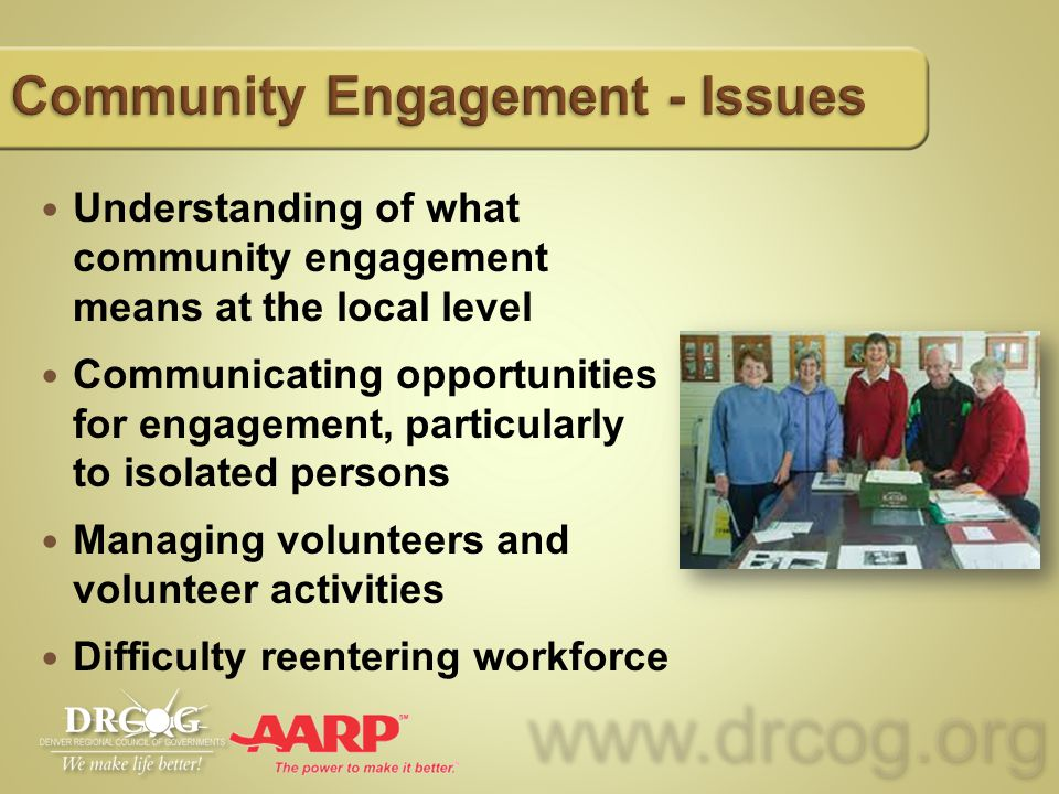 www.drcog.orgwww.drcog.org Understanding of what community engagement means at the local level Communicating opportunities for engagement, particularly to isolated persons Managing volunteers and volunteer activities Difficulty reentering workforce