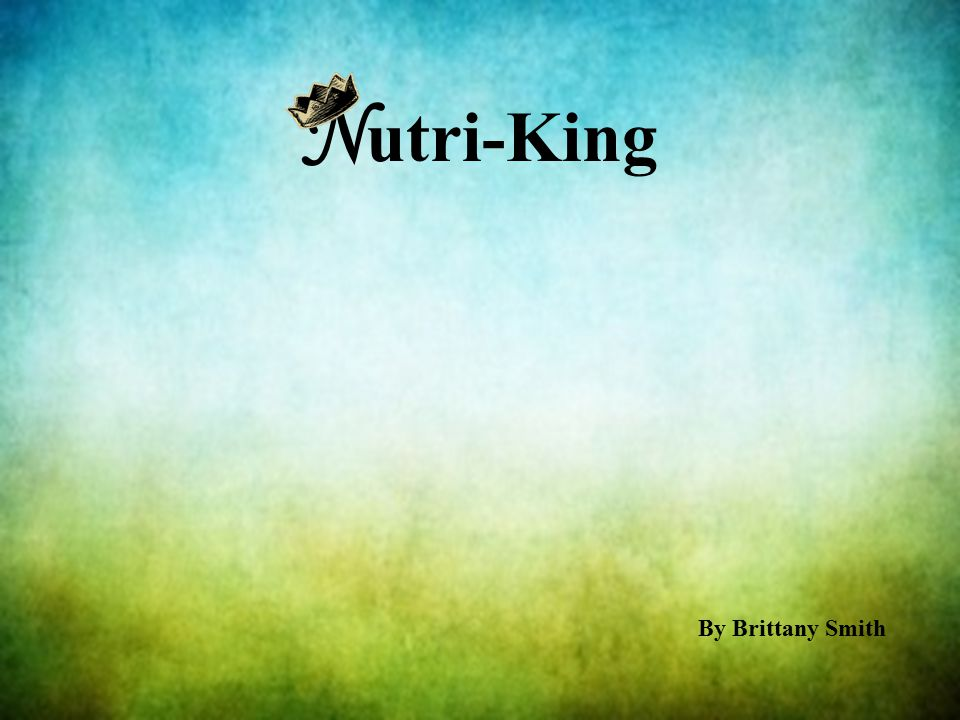 N utri-King By Brittany Smith