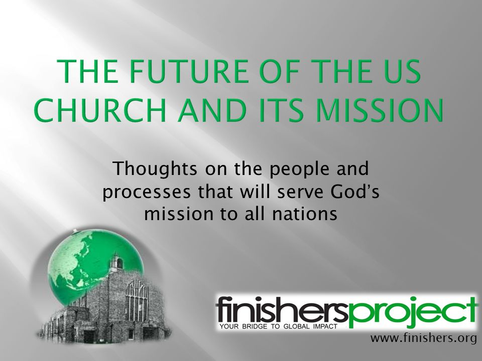 www.finishers.org Thoughts on the people and processes that will serve God ' s mission to all nations
