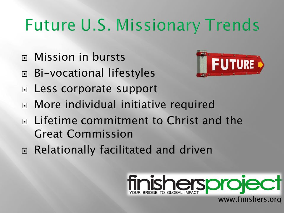 www.finishers.org  Mission in bursts  Bi-vocational lifestyles  Less corporate support  More individual initiative required  Lifetime commitment