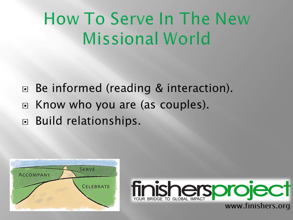 www.finishers.org  Be informed (reading & interaction).  Know who you are (as couples).  Build relationships.