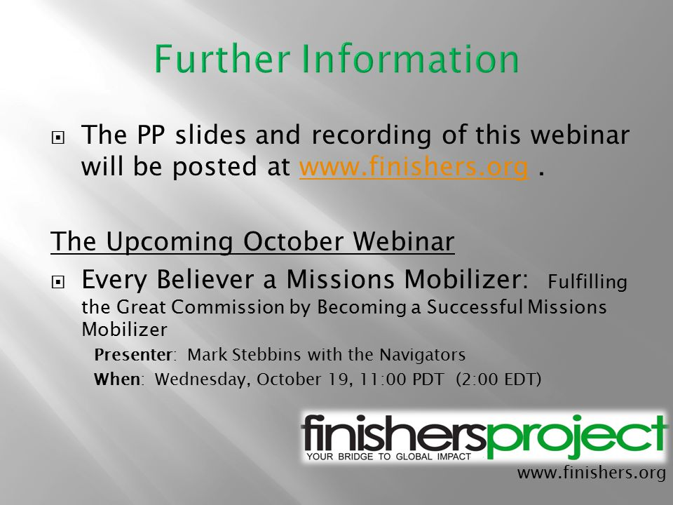  The PP slides and recording of this webinar will be posted at www.finishers.org.www.finishers.org The Upcoming October Webinar  Every Believer a Mi