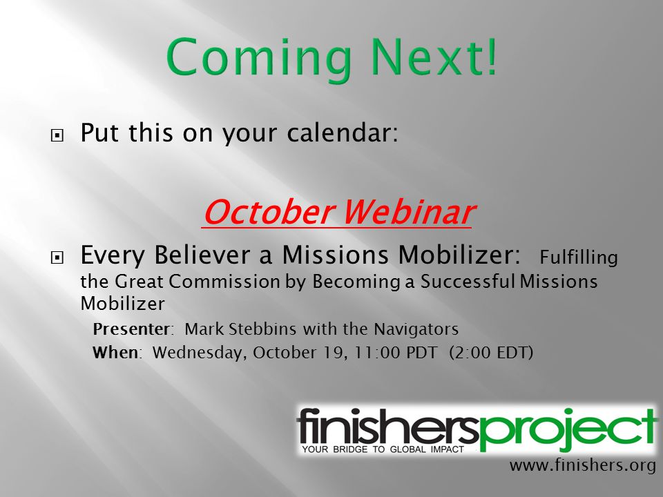 www.finishers.org  Put this on your calendar: October Webinar  Every Believer a Missions Mobilizer: Fulfilling the Great Commission by Becoming a Su