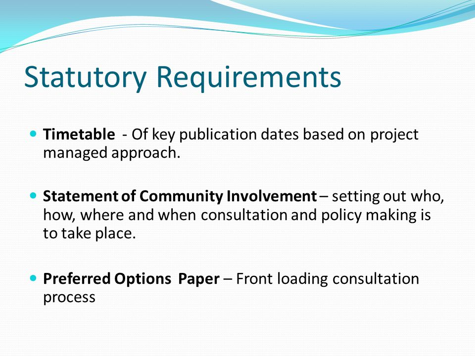 Statutory Requirements Timetable - Of key publication dates based on project managed approach.