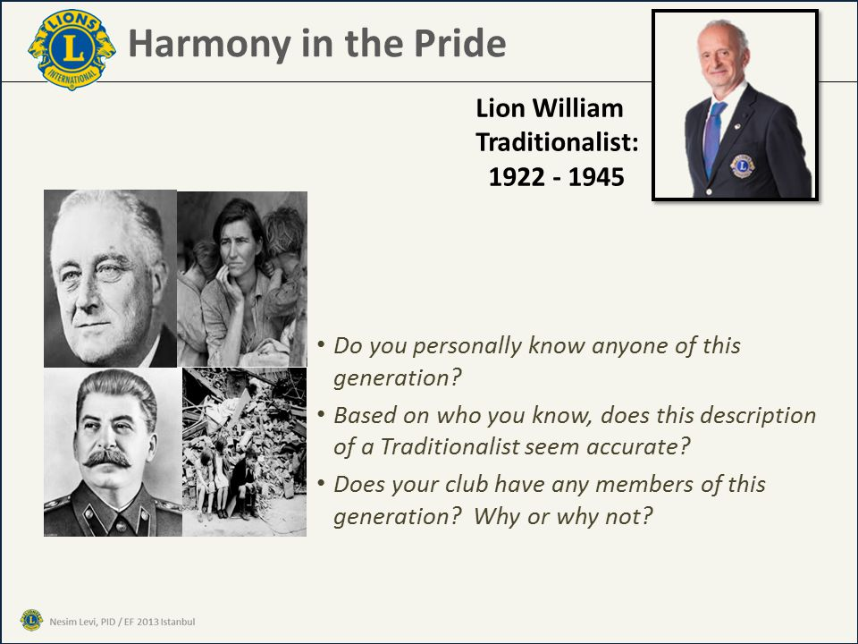 Harmony in the Pride Lion William Traditionalist: 1922 - 1945 Do you personally know anyone of this generation.