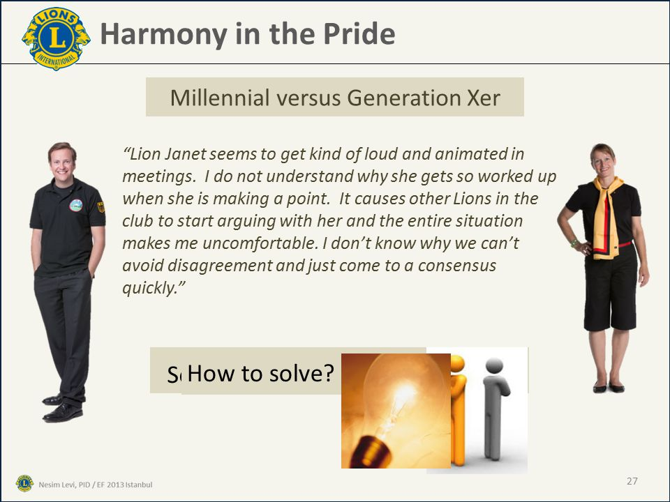 Harmony in the Pride Millennial versus Generation Xer Lion Janet seems to get kind of loud and animated in meetings.