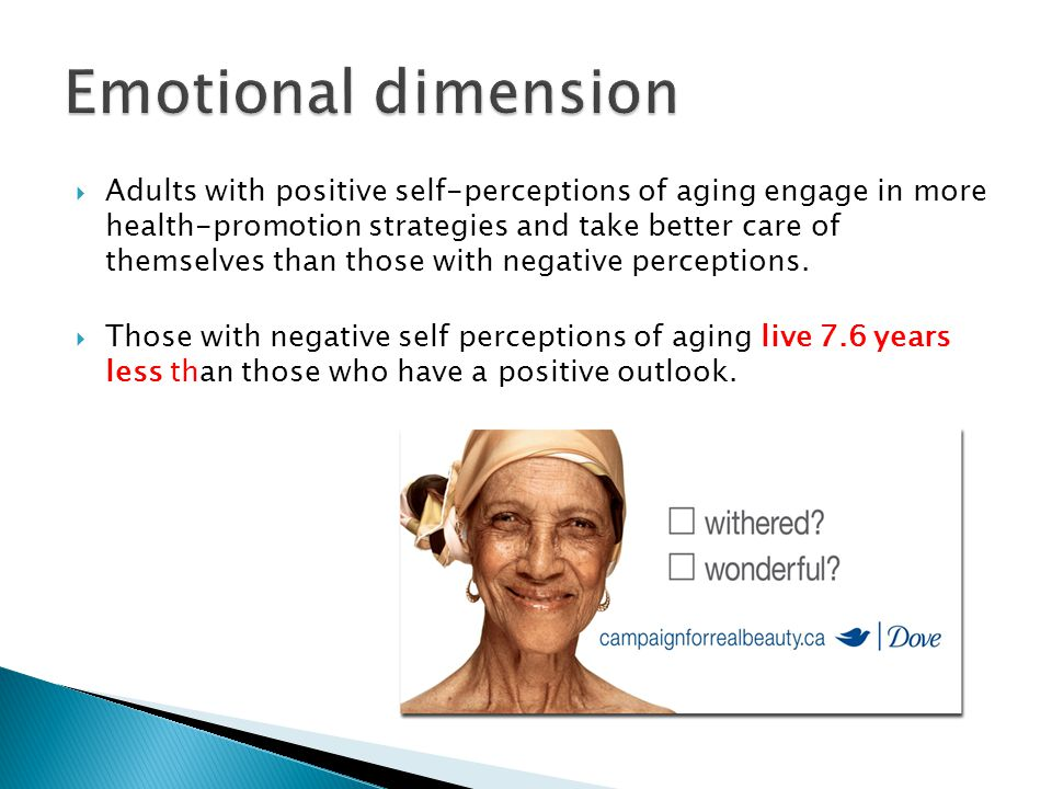  Adults with positive self-perceptions of aging engage in more health-promotion strategies and take better care of themselves than those with negative perceptions.