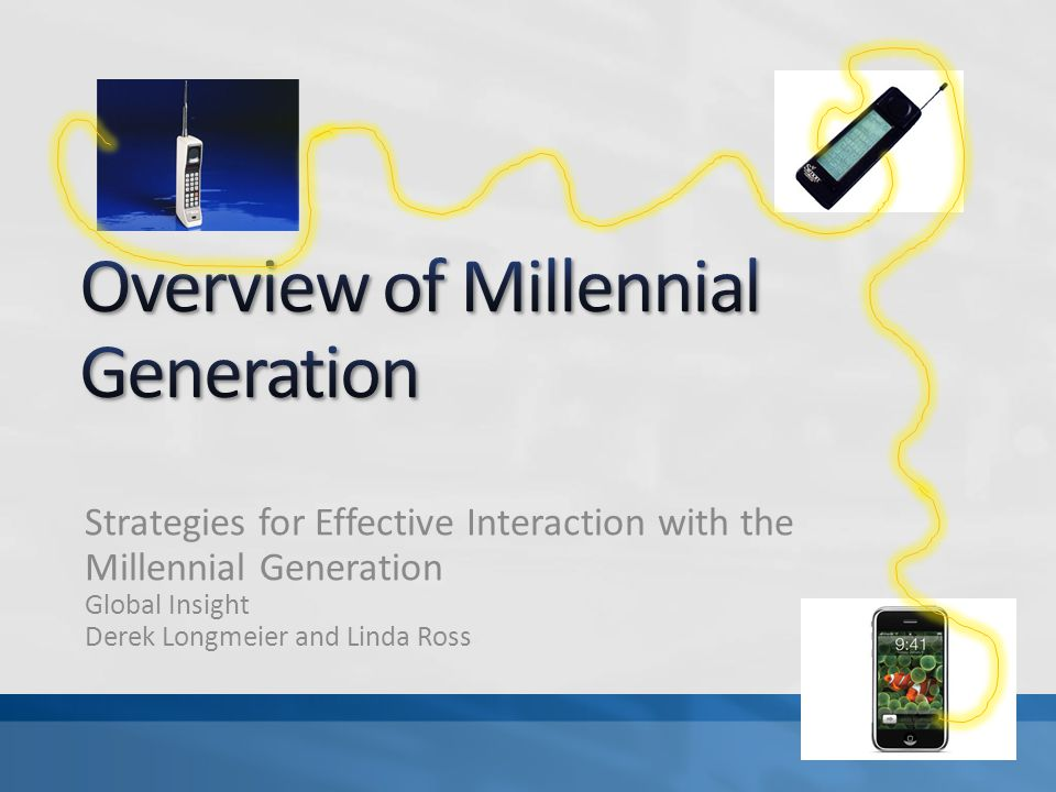 Strategies for Effective Interaction with the Millennial Generation Global Insight Derek Longmeier and Linda Ross